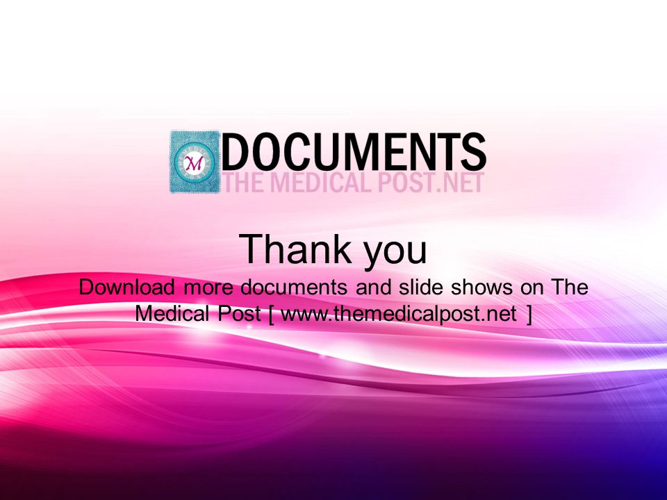 Thank you Download more documents and slide shows on The Medical Post [ www.themedicalpost.net ]